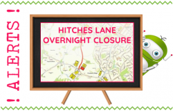 Hitches Lane Closed Overnight October 4th