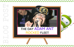 The Day Adam Ant Rocked Fleet