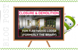 Closure and Demolition For Fleetwood Lodge aka The Briary